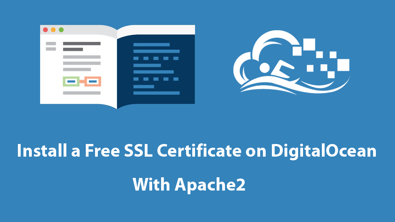How To Install a Free SSL Certificate on DigitalOcean With Apache2