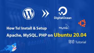 How To Install & Setup Apache, MySQL, PHP (LAMP) Stack on Ubuntu 20.04